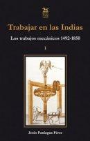 Trabajar en las Indias. I, Los trabajos mecánicos, 1492-1850.
