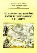 El humanismo español entre el viejo mundo y el nuevo.