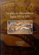 La plata en Iberoamérica, siglos XVI al XIX: Congreso Internacional la plata en Iberoamérica, Siglos XVI al XIX.