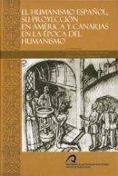 El humanismo español, su proyección en América y Canarias en la época del Humanismo.