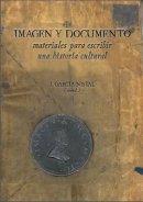 Imagen y Documento. Materiales para escribir una historia cultural.