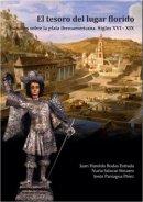 El tesoro del lugar florido: Estudios sobre la plata iberoamericana. Siglos XVI-XIX
