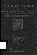 La regla y establecimiento de la Orden de Cauallería de Santiago del Espada, con la hystoria del origen y principio della.